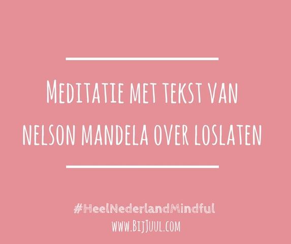 Spiksplinternieuw Meditatie met tekst Nelson Mandela over Loslaten | Juul Godschalk MR-67